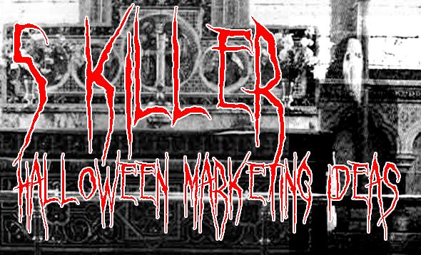 5 Killer Halloween Marketing Ideas