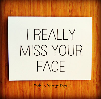 Missing you Card I Really Miss your face Greeting by StrangerDays - Google Chrom_2012-09-06_12-49-50
