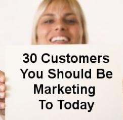 30 Customers You Should Be Marketing To Today